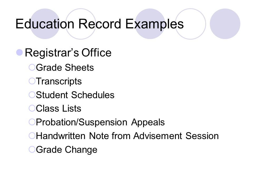Education Record Examples Registrar's Office  Grade Sheets  Transcripts  Student Schedules  Class Lists  Probation/Suspension Appeals  Handwritten Note from Advisement Session  Grade Change