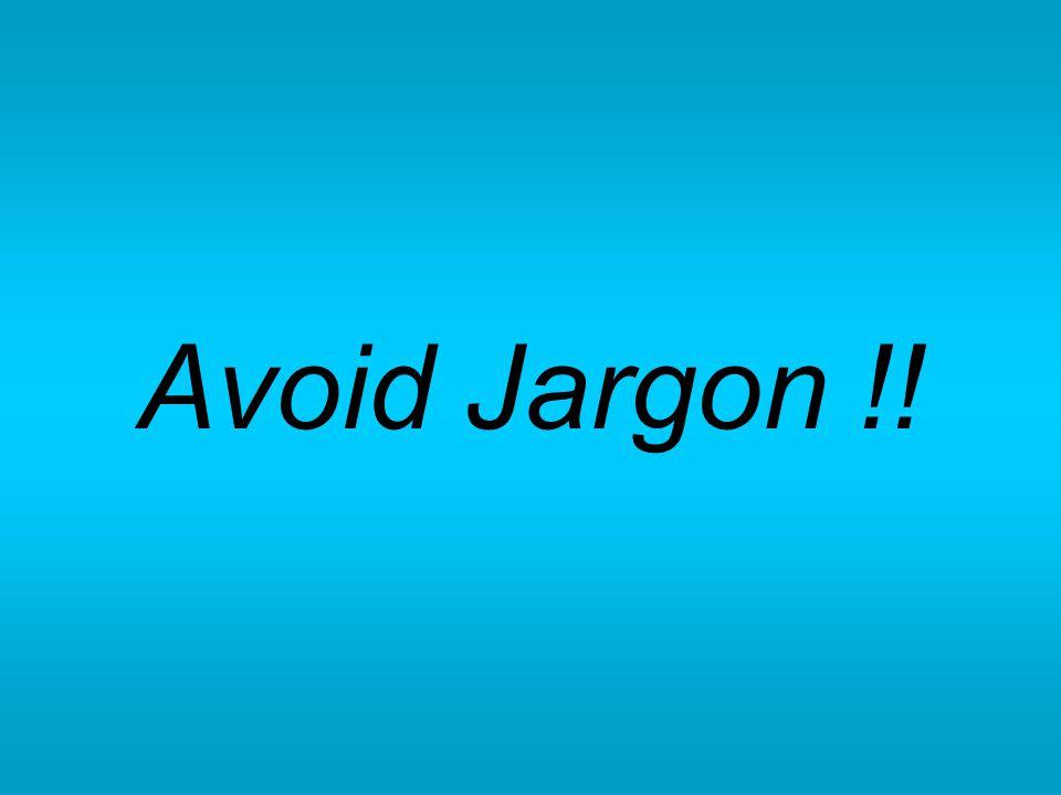 Avoid Jargon !!