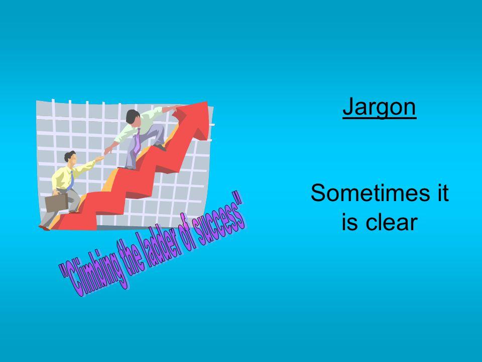 Jargon Sometimes it is clear