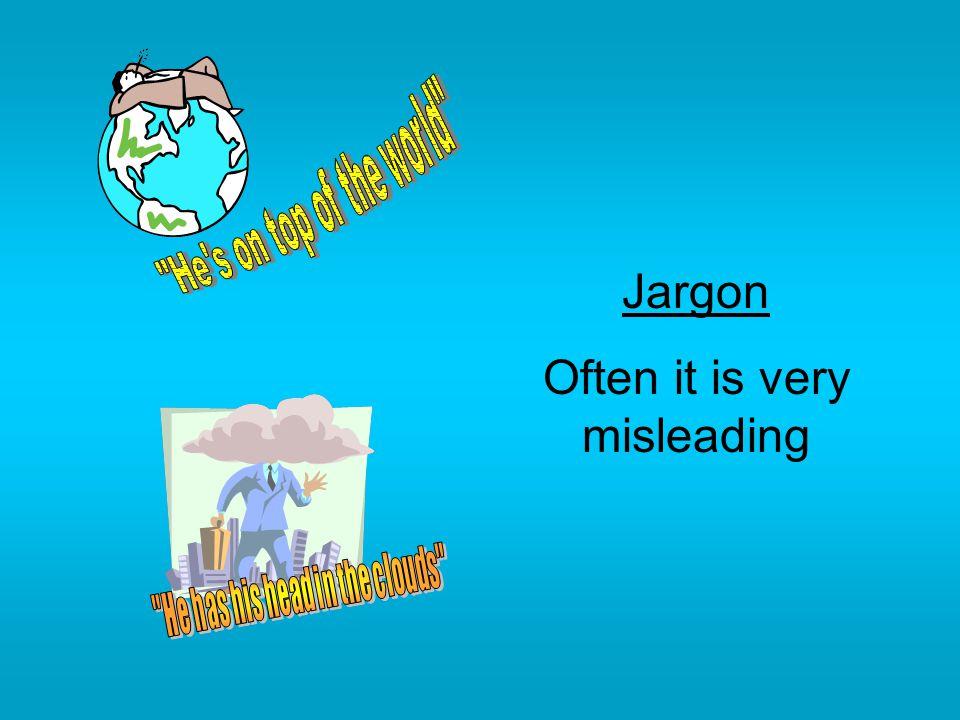 Jargon Often it is very misleading