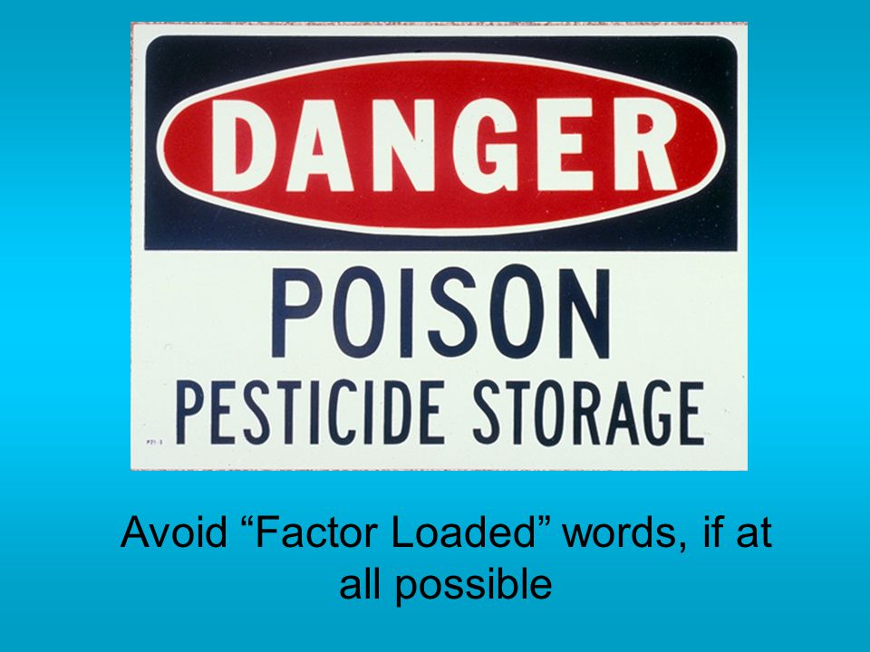 Avoid Factor Loaded words, if at all possible