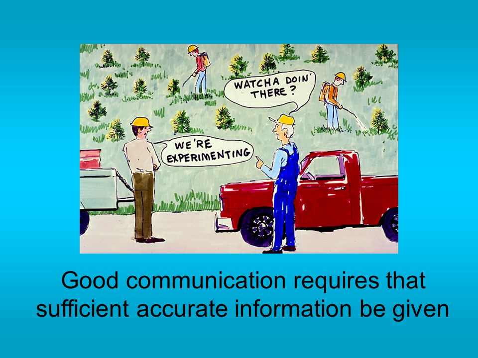 Good communication requires that sufficient accurate information be given