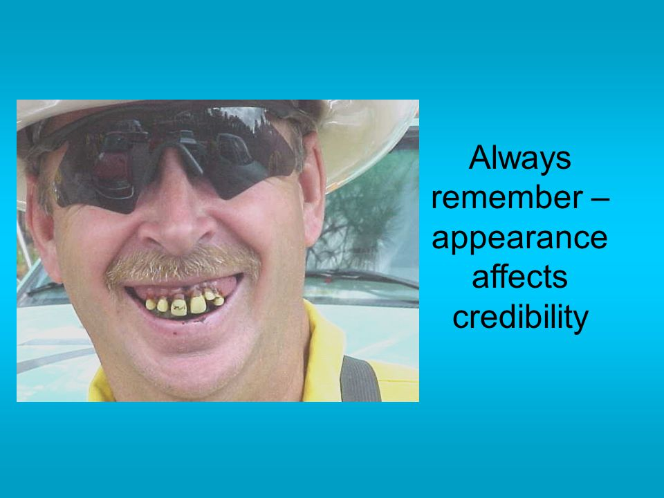 Always remember – appearance affects credibility