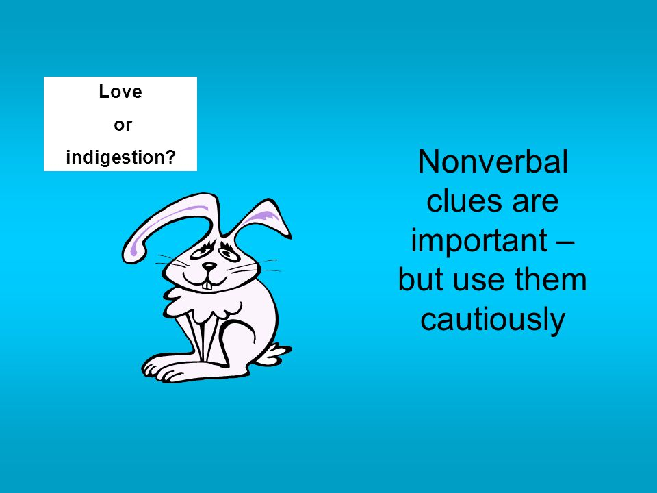 Nonverbal clues are important – but use them cautiously Love or indigestion?
