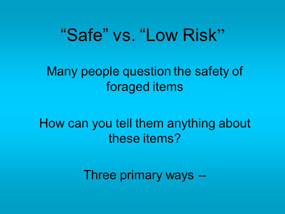 Many people question the safety of foraged items How can you tell them anything about these items? Three primary ways --