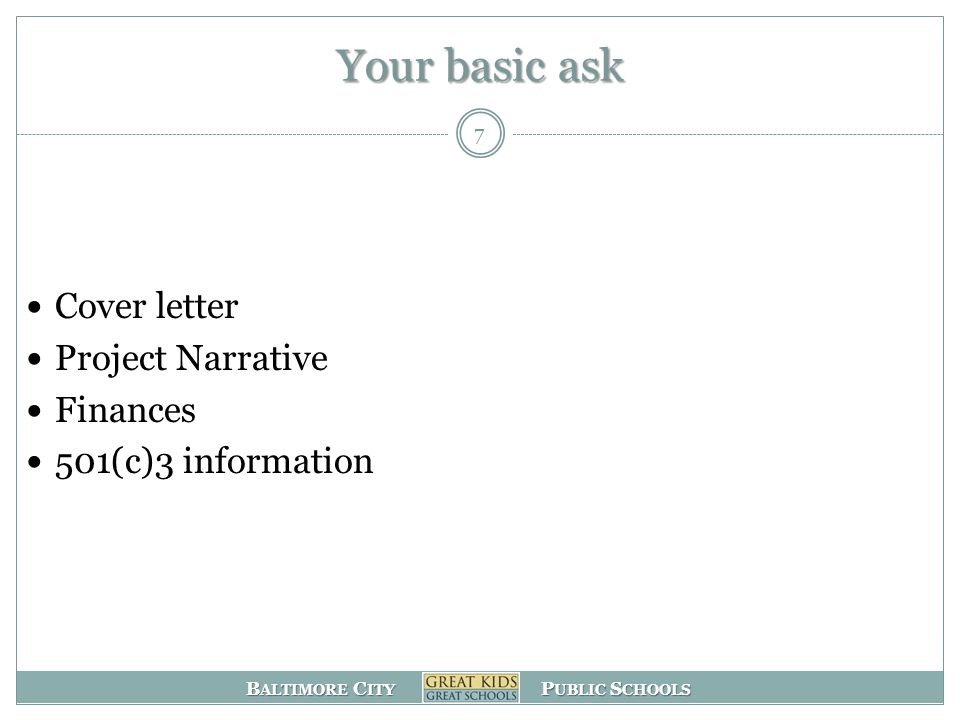B ALTIMORE C ITY P UBLIC S CHOOLS Your basic ask Cover letter Project Narrative Finances 501(c)3 information 7