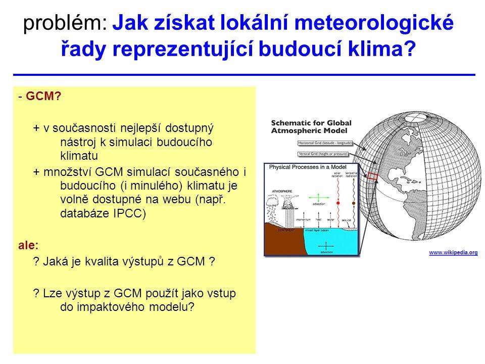 naším cílem při studiu dopadů změny klimatu: pravděpodobnostní vyhodnocení impaktů zohledňující známé nejistoty For this, we need scenarios from Several emission scenarios X several GCM simulations (GCMs: various models, various settings, various realisations) … but: GCM simulations need huge computer resources ->> only limited number of GCM simulations available ->> GCM simulations do not cover existing uncertainties in emissions, climate sensitivity) so, to account for the uncertainties, we may use: –http://www.climateprediction.net –pattern scaling, which separates global and regional uncertainties