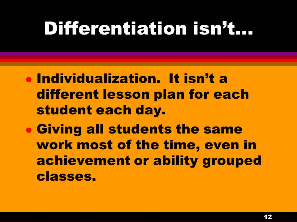 Differentiation is… l Providing students with opportunities to explore topics in which they have strong interest and find personal meaning. l Implemen