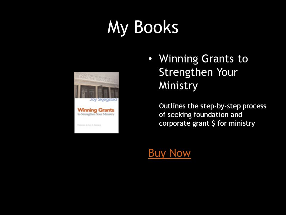 My Books Winning Grants to Strengthen Your Ministry Outlines the step-by-step process of seeking foundation and corporate grant $ for ministry Buy Now