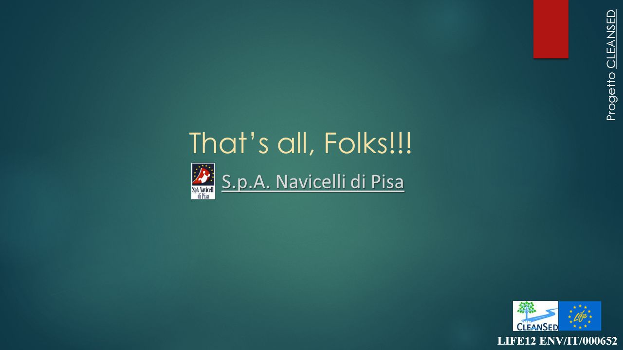That's all, Folks!!! LIFE12 ENV/IT/000652 Progetto CLEANSED S.p.A. Navicelli di Pisa