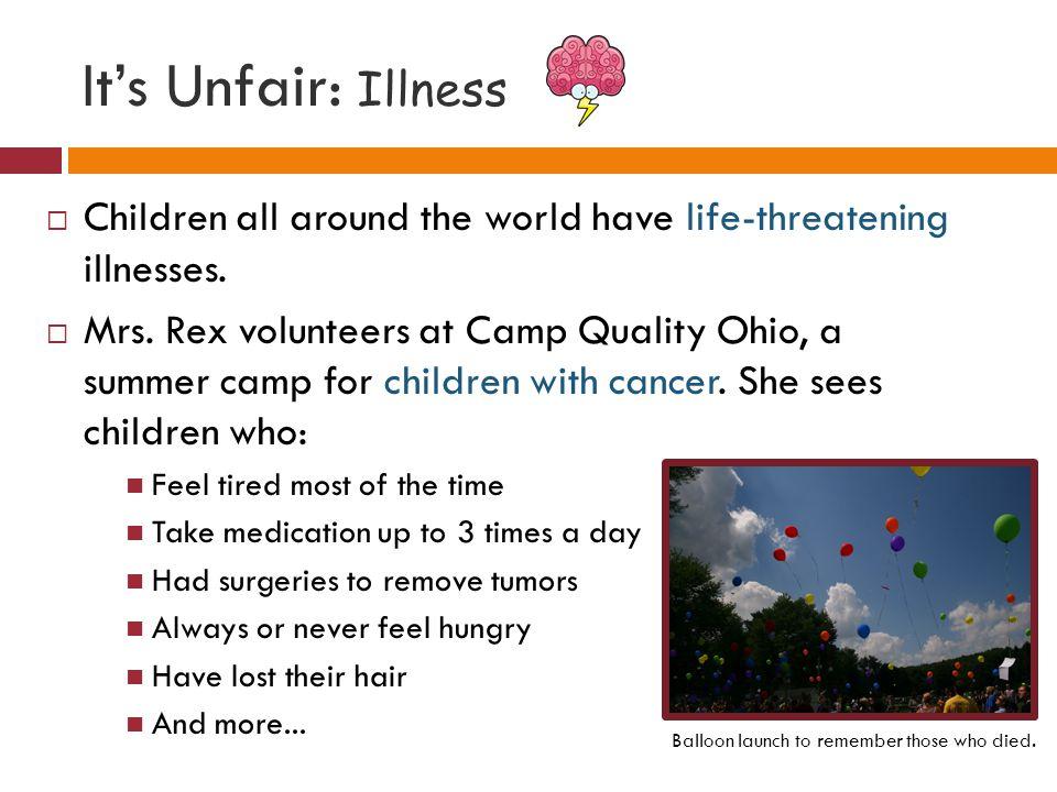 It's Unfair: Illness  Children all around the world have life-threatening illnesses.
