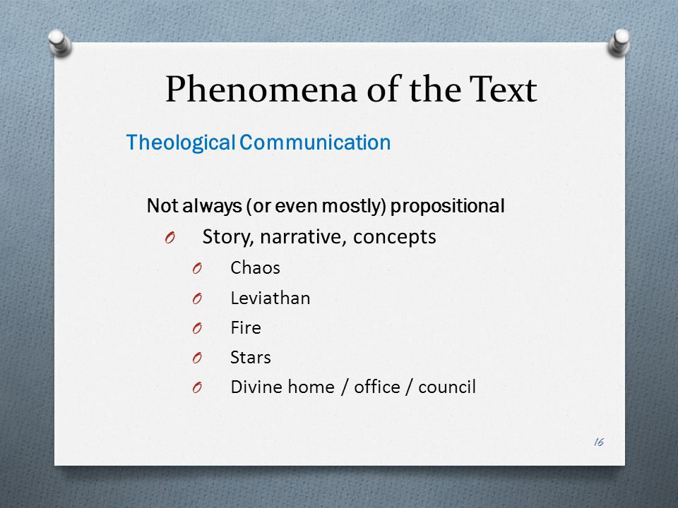 Phenomena of the Text Theological Communication Not always (or even mostly) propositional O Story, narrative, concepts O Chaos O Leviathan O Fire O St