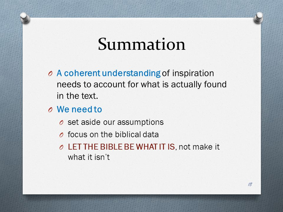 Summation O A coherent understanding of inspiration needs to account for what is actually found in the text. O We need to O set aside our assumptions