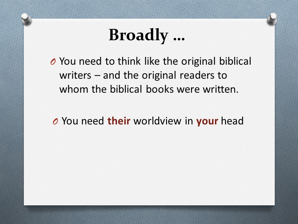 Broadly … O The Bible is filled with insider information, but we are outsiders when it comes to their world.