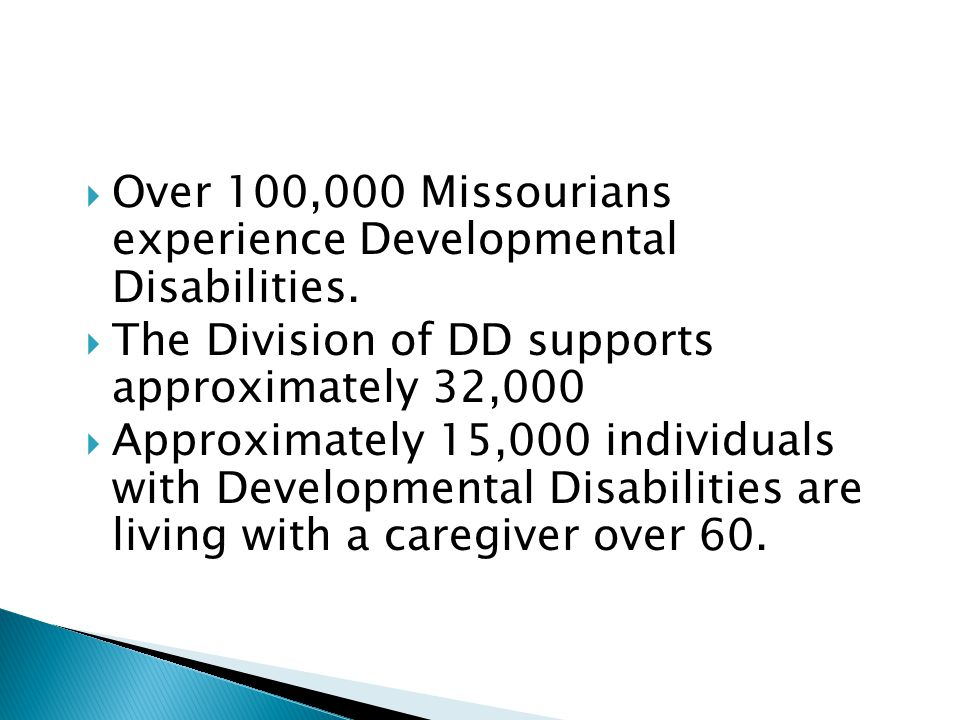  Over 100,000 Missourians experience Developmental Disabilities.