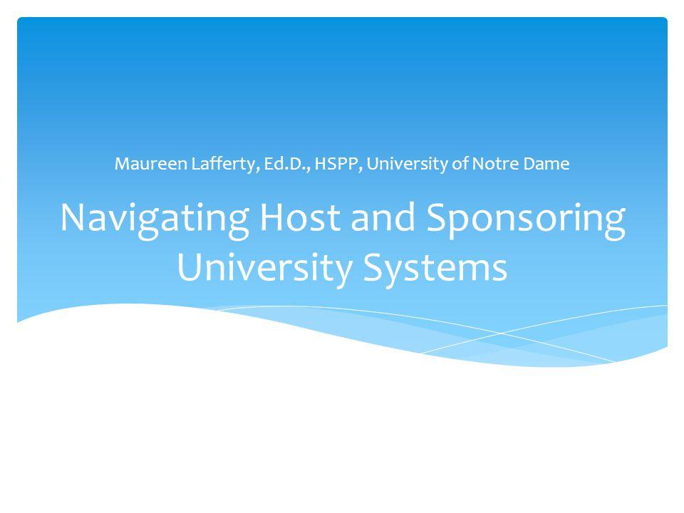 Navigating Host and Sponsoring University Systems Maureen Lafferty, Ed.D., HSPP, University of Notre Dame