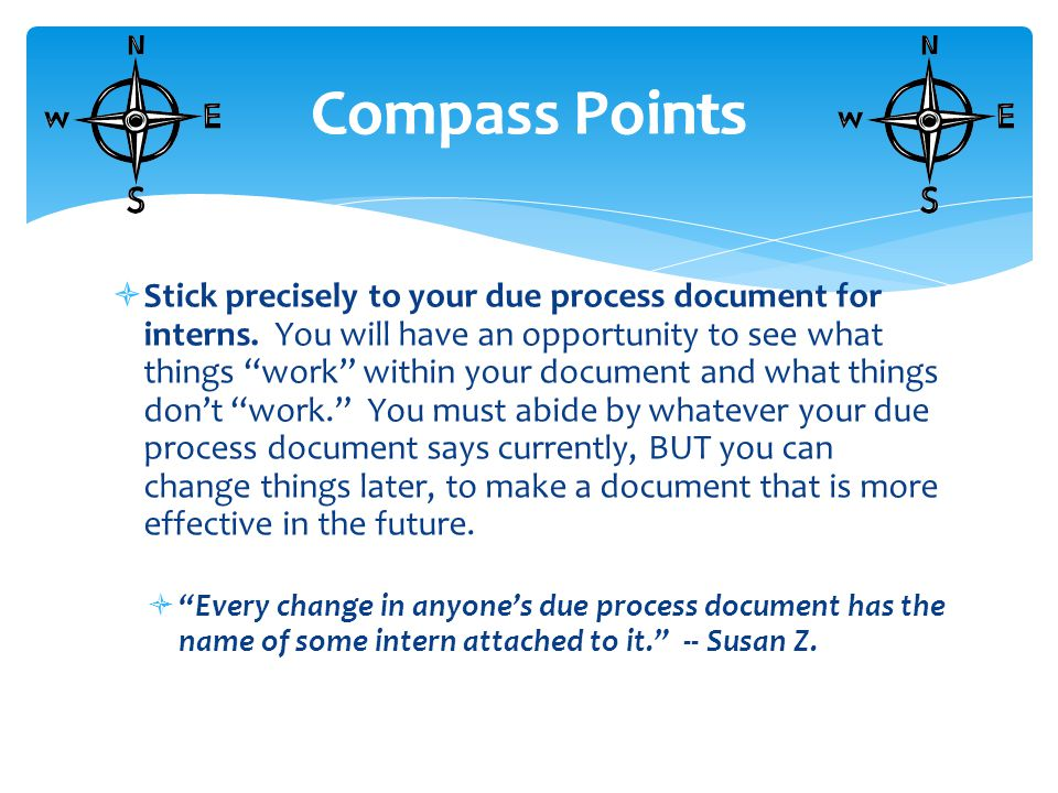  Stick precisely to your due process document for interns.