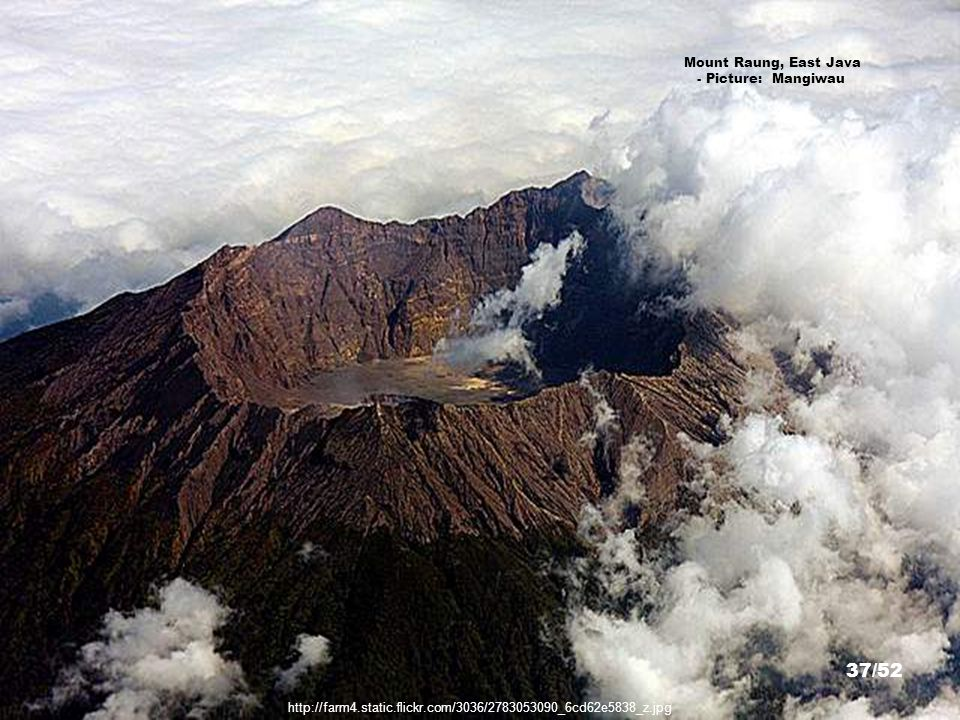 http://en.wikipedia.org/wiki/File:Blethrow_merapi1.jpg Mount Merapi, Central Java - Picture: Contributer 36/52