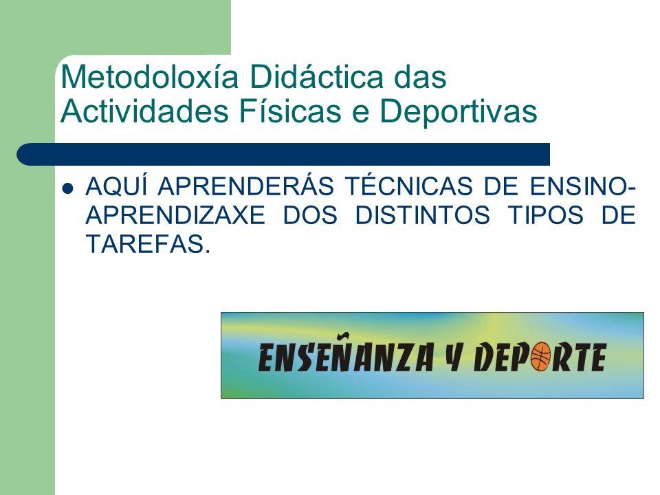 Metodoloxía Didáctica das Actividades Físicas e Deportivas AQUÍ APRENDERÁS TÉCNICAS DE ENSINO- APRENDIZAXE DOS DISTINTOS TIPOS DE TAREFAS.