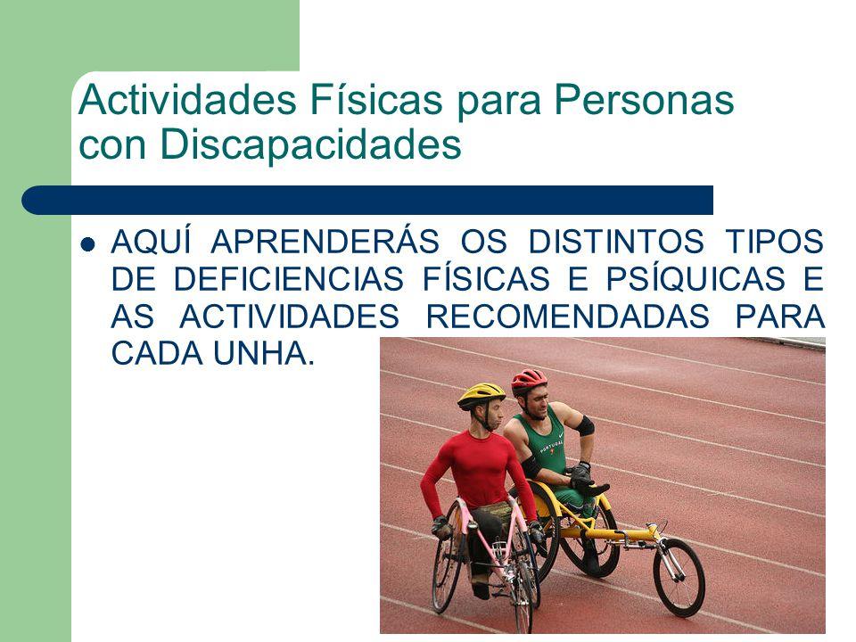 Actividades Físicas para Personas con Discapacidades AQUÍ APRENDERÁS OS DISTINTOS TIPOS DE DEFICIENCIAS FÍSICAS E PSÍQUICAS E AS ACTIVIDADES RECOMENDADAS PARA CADA UNHA.