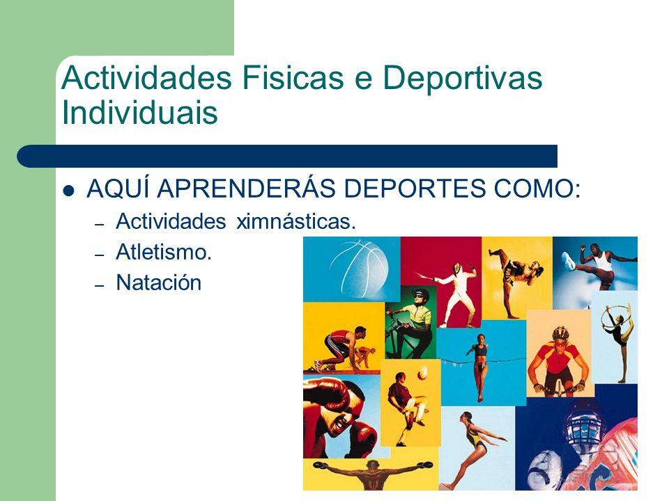 Actividades Fisicas e Deportivas Individuais AQUÍ APRENDERÁS DEPORTES COMO: – Actividades ximnásticas. – Atletismo. – Natación