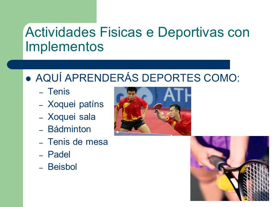 Actividades Fisicas e Deportivas con Implementos AQUÍ APRENDERÁS DEPORTES COMO: – Tenis – Xoquei patíns – Xoquei sala – Bádminton – Tenis de mesa – Padel – Beisbol