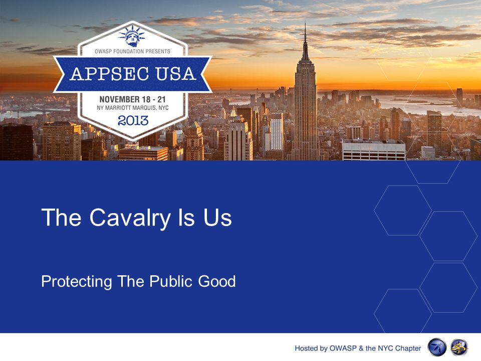 THE CAVALRY IS US PROTECTING THE PUBLIC GOOD Nicholas J. PercocoJoshua Corman @c7five@joshcorman