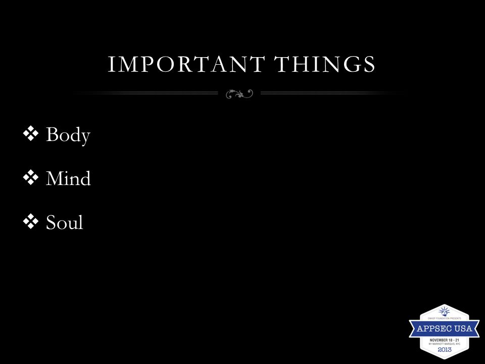 IMPORTANT THINGS  Body  Mind  Soul