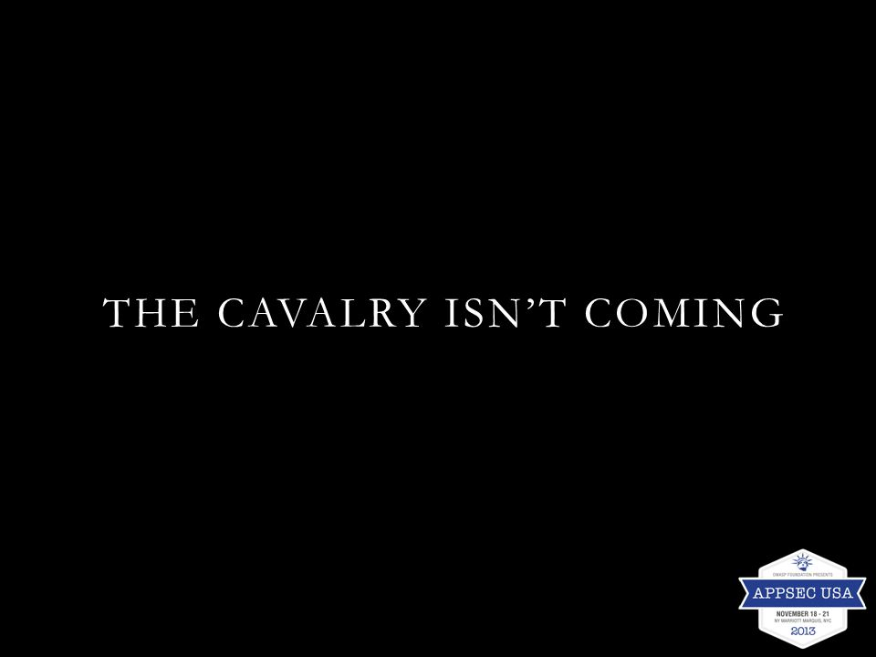 THE CAVALRY ISN'T COMING
