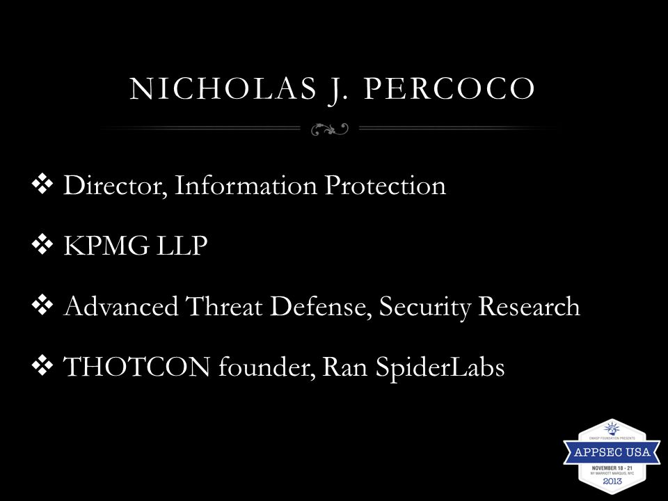 NICHOLAS J. PERCOCO  Director, Information Protection  KPMG LLP  Advanced Threat Defense, Security Research  THOTCON founder, Ran SpiderLabs