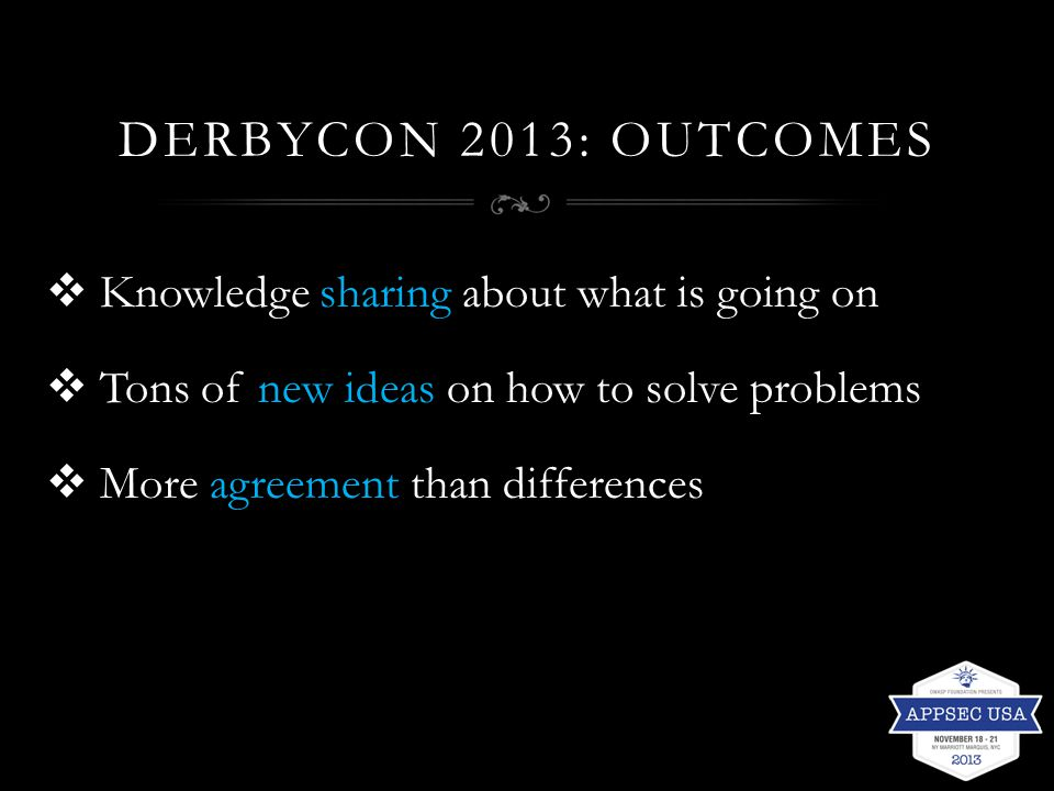 DERBYCON 2013: OUTCOMES  Knowledge sharing about what is going on  Tons of new ideas on how to solve problems  More agreement than differences