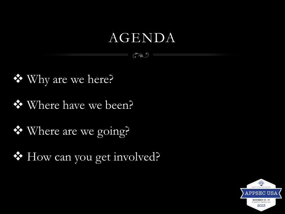 AGENDA  Why are we here?  Where have we been?  Where are we going?  How can you get involved?