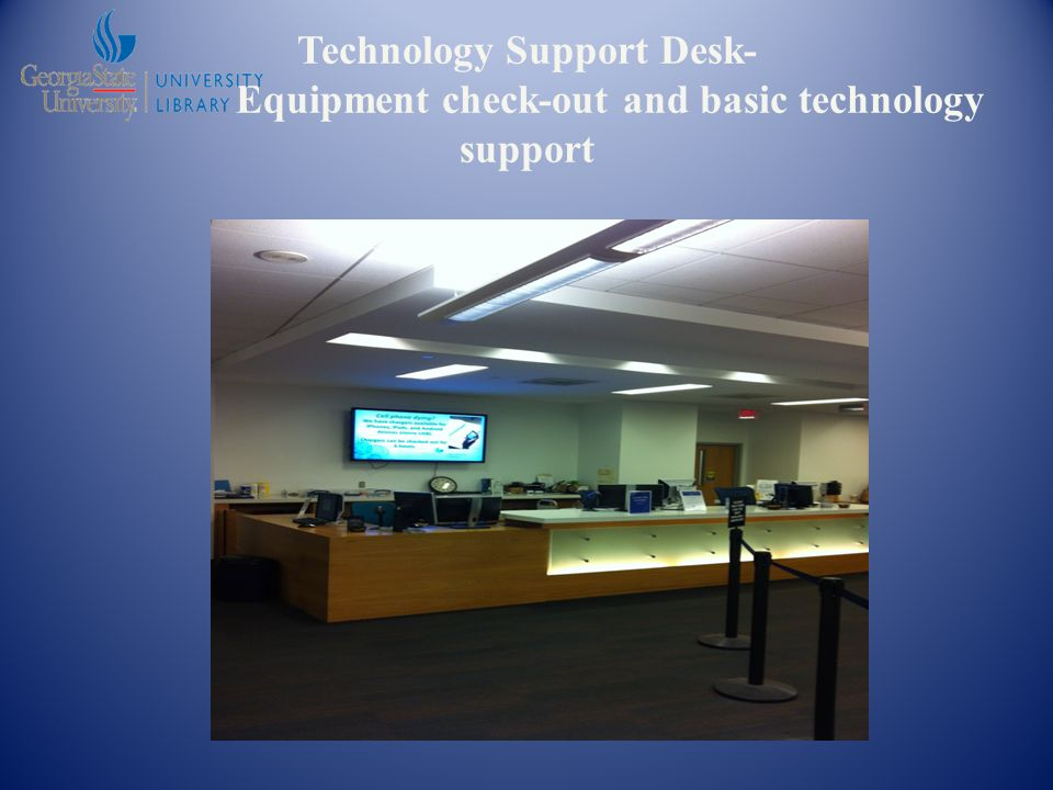 Technology Support Desk- Equipment check-out and basic technology support