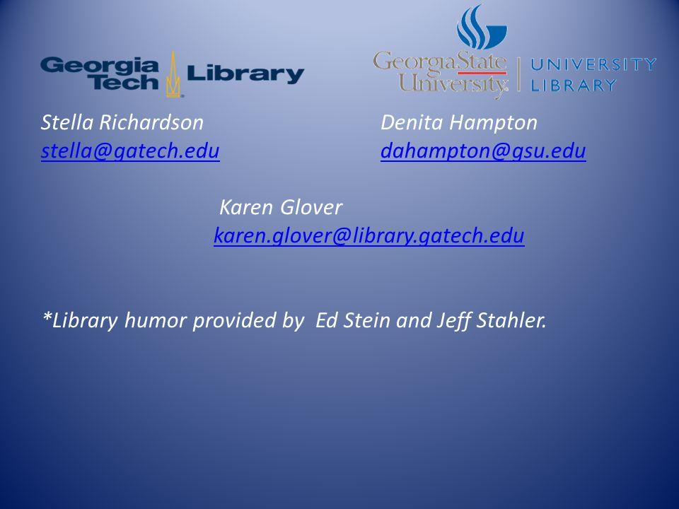 Stella RichardsonDenita Hampton stella@gatech.edudahampton@gsu.edu Karen Glover karen.glover@library.gatech.edu *Library humor provided by Ed Stein and Jeff Stahler.