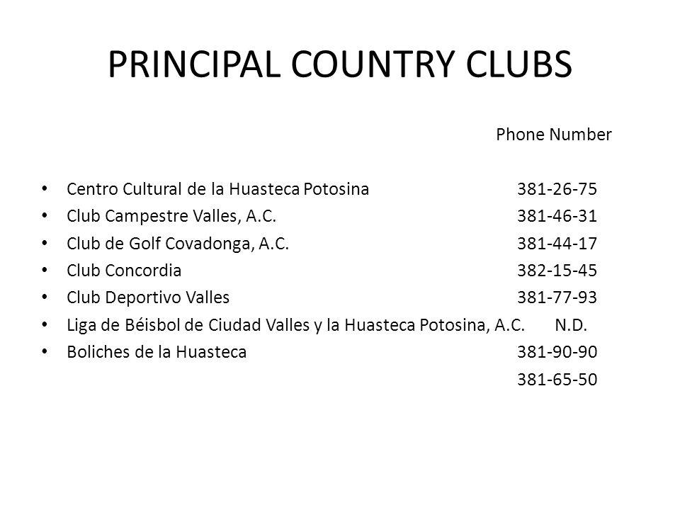 PRINCIPAL COUNTRY CLUBS Phone Number Centro Cultural de la Huasteca Potosina 381-26-75 Club Campestre Valles, A.C. 381-46-31 Club de Golf Covadonga, A