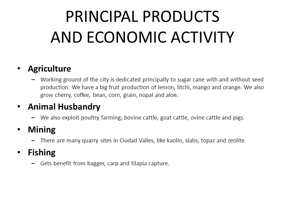 PRINCIPAL PRODUCTS AND ECONOMIC ACTIVITY Agriculture – Working ground of the city is dedicated principally to sugar cane with and without seed product