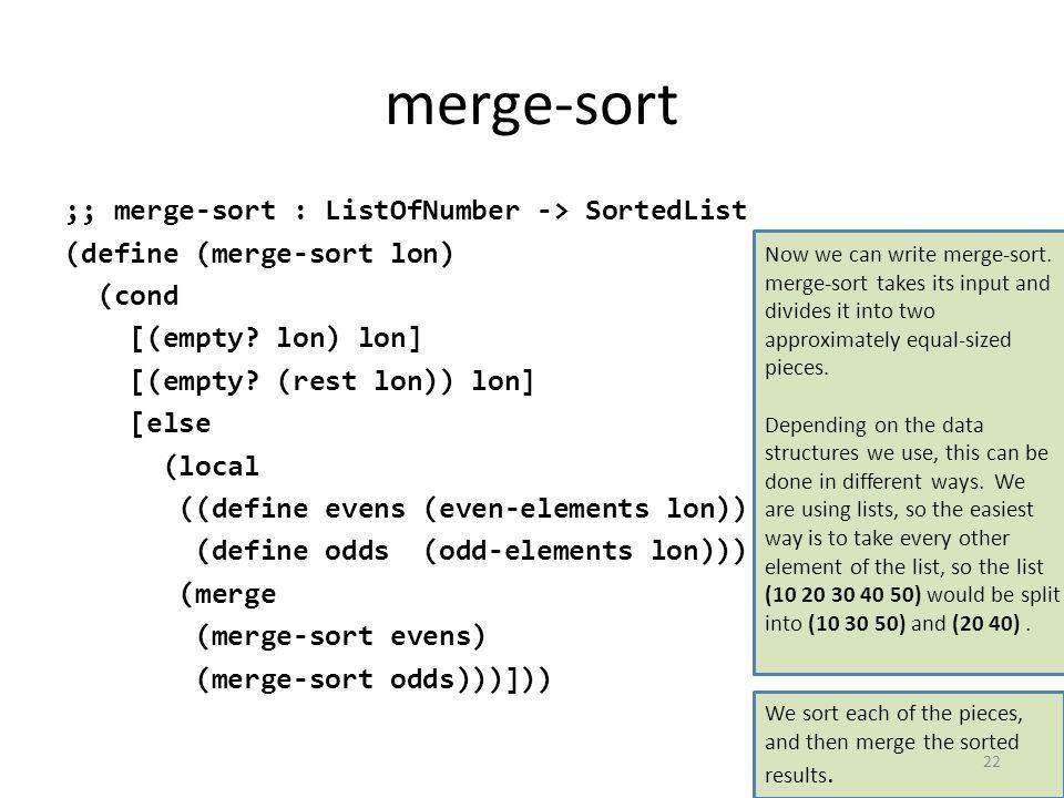 merge-sort ;; merge-sort : ListOfNumber -> SortedList (define (merge-sort lon) (cond [(empty.