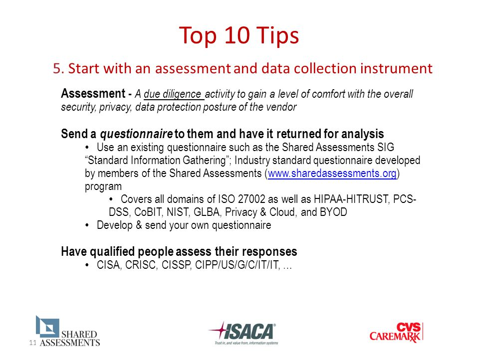 11 Top 10 Tips 5. Start with an assessment and data collection instrument Assessment - A due diligence activity to gain a level of comfort with the ov