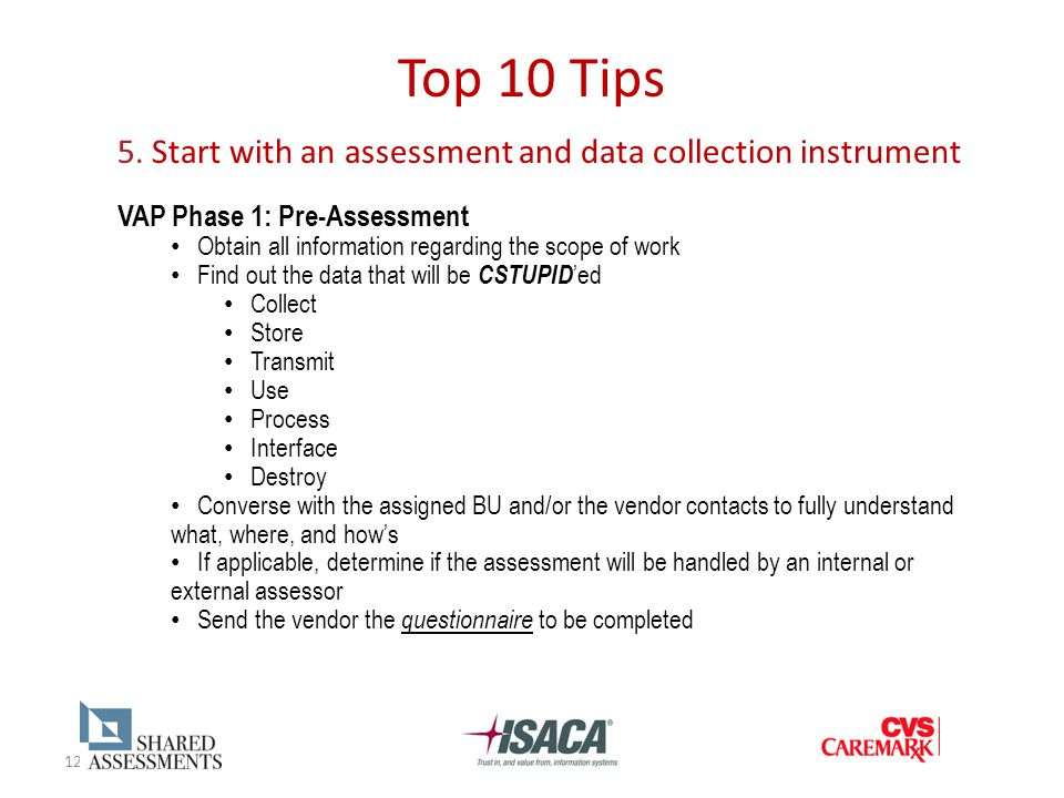 12 Top 10 Tips 5. Start with an assessment and data collection instrument VAP Phase 1: Pre-Assessment Obtain all information regarding the scope of wo