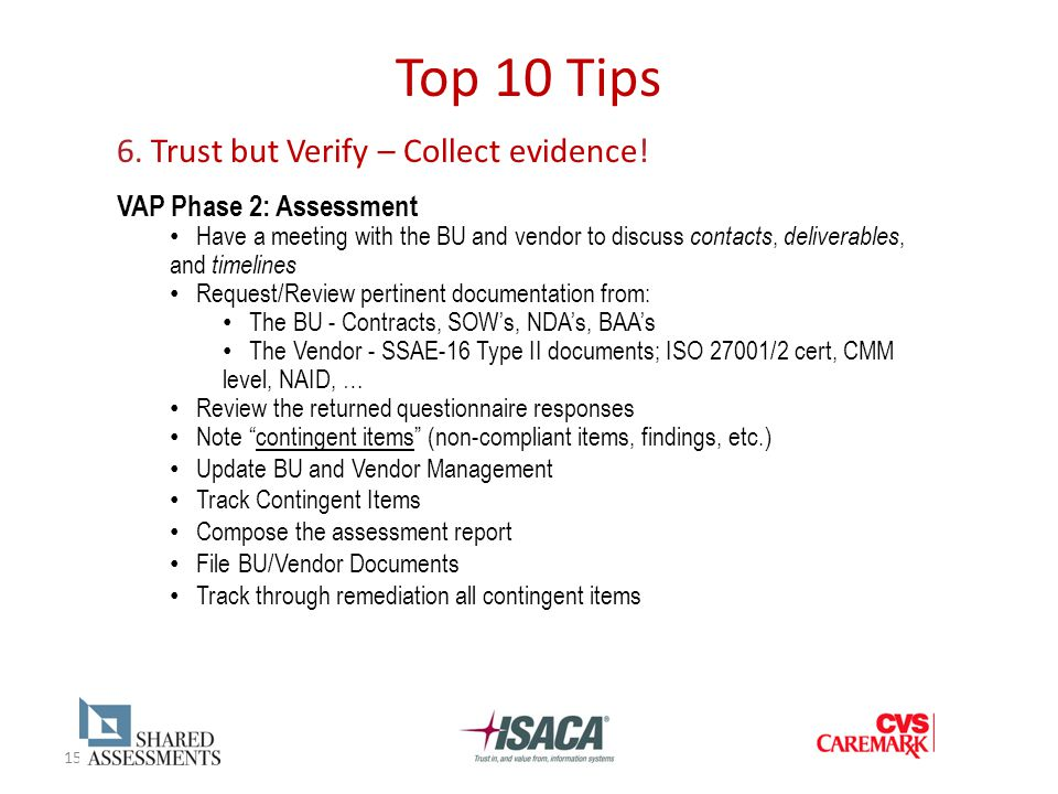 15 Top 10 Tips 6. Trust but Verify – Collect evidence! VAP Phase 2: Assessment Have a meeting with the BU and vendor to discuss contacts, deliverables