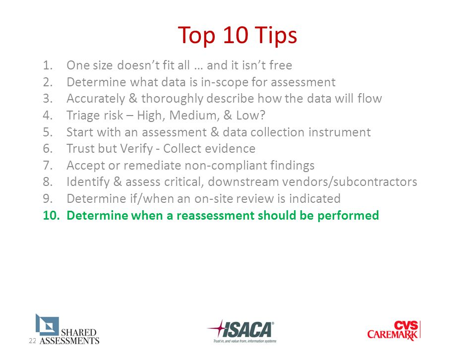 22 Top 10 Tips 1.One size doesn't fit all … and it isn't free 2.Determine what data is in-scope for assessment 3.Accurately & thoroughly describe how the data will flow 4.Triage risk – High, Medium, & Low.