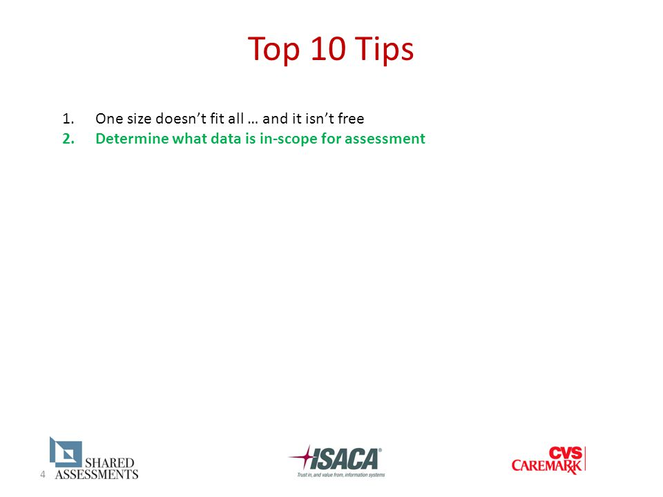 4 Top 10 Tips 1.One size doesn't fit all … and it isn't free 2.Determine what data is in-scope for assessment
