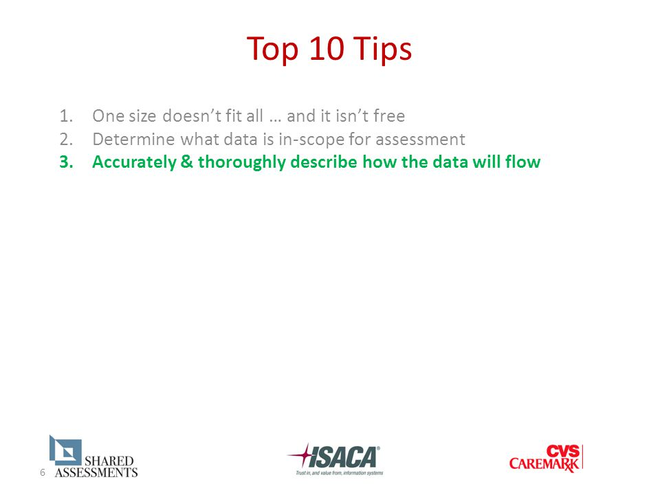 6 Top 10 Tips 1.One size doesn't fit all … and it isn't free 2.Determine what data is in-scope for assessment 3.Accurately & thoroughly describe how the data will flow