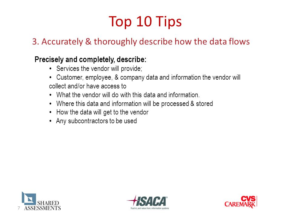 7 Top 10 Tips 3. Accurately & thoroughly describe how the data flows Precisely and completely, describe: Services the vendor will provide; Customer, e