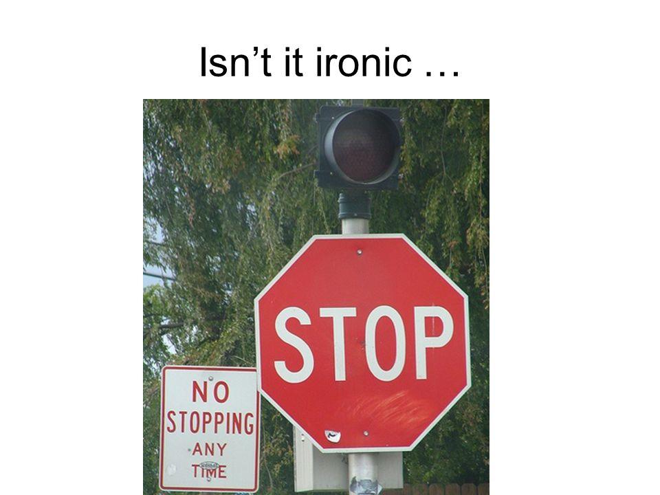 Isn't it ironic …