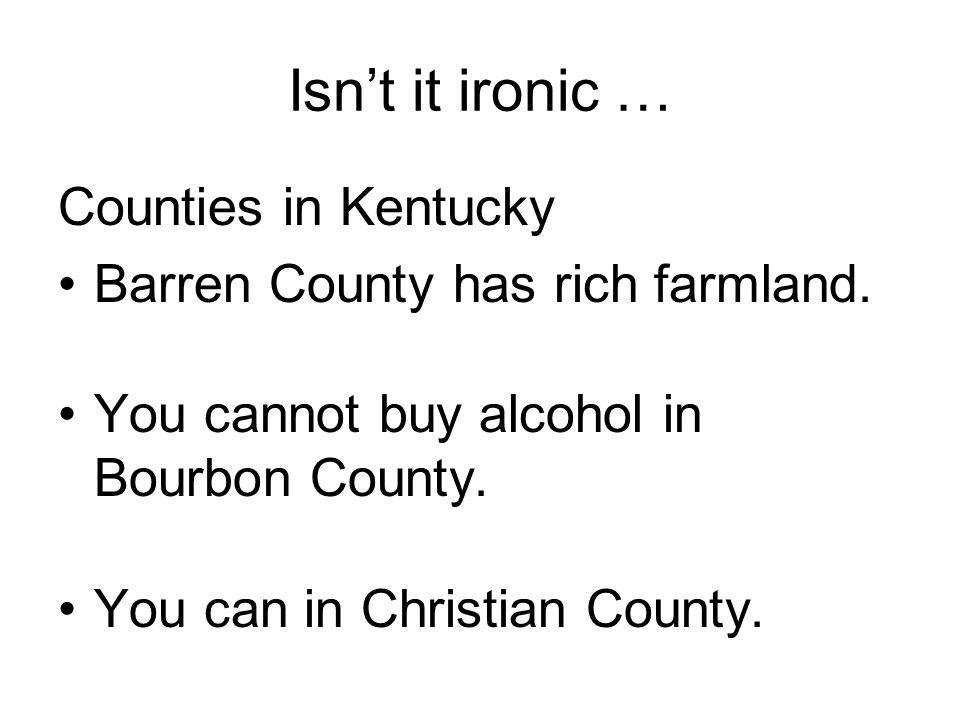 Isn't it ironic … Counties in Kentucky Barren County has rich farmland.