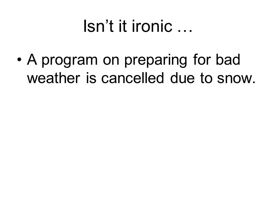 A program on preparing for bad weather is cancelled due to snow.