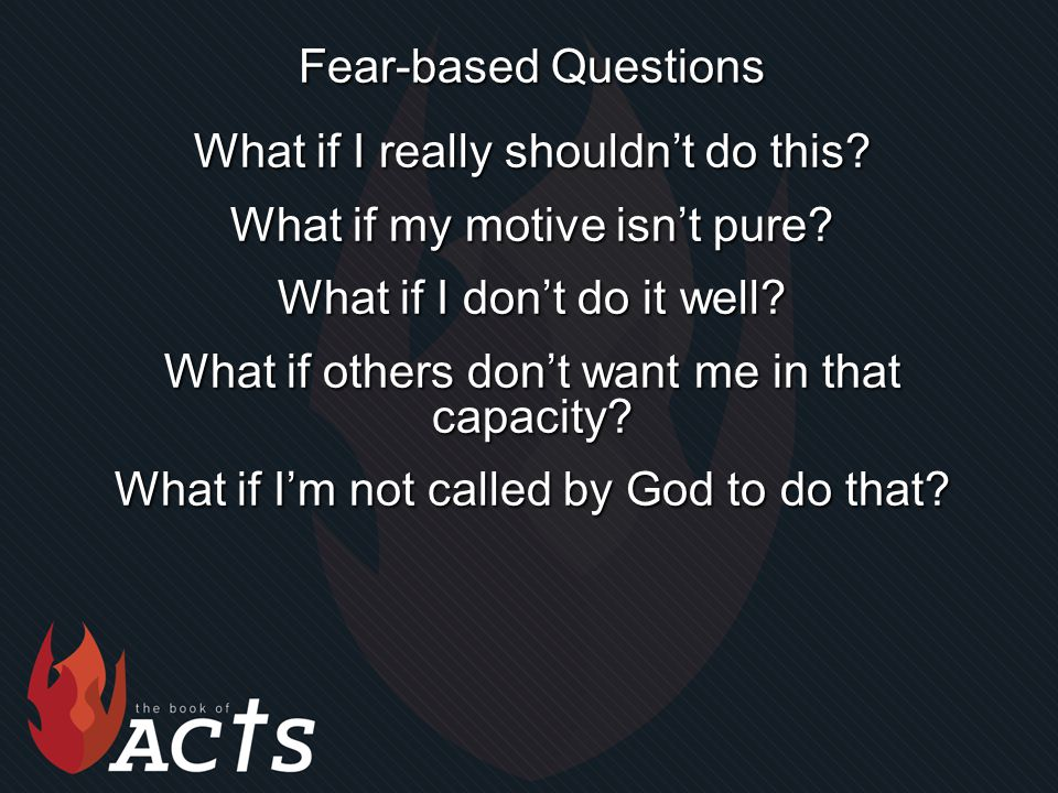 Fear-based Questions What if I really shouldn't do this.