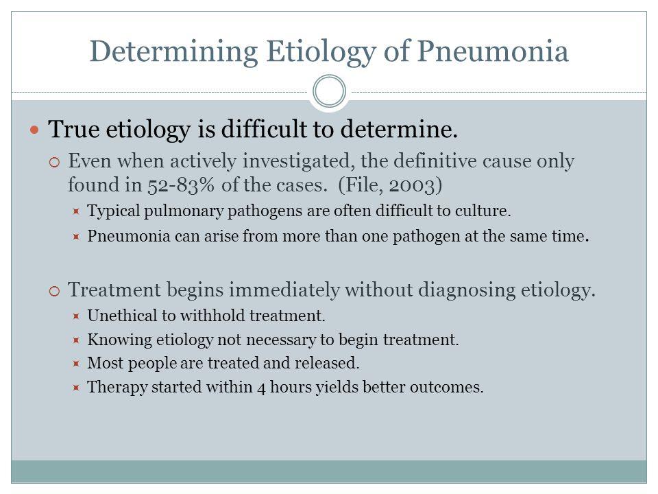 Determining Etiology of Pneumonia True etiology is difficult to determine.