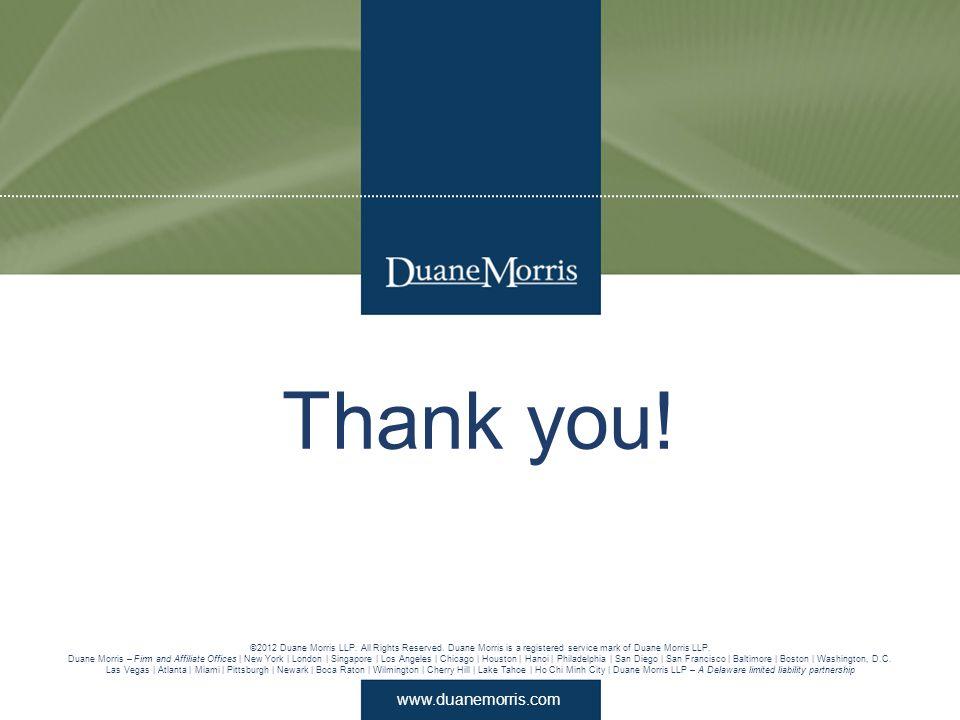 www.duanemorris.com ©2012 Duane Morris LLP. All Rights Reserved. Duane Morris is a registered service mark of Duane Morris LLP. Duane Morris – Firm an
